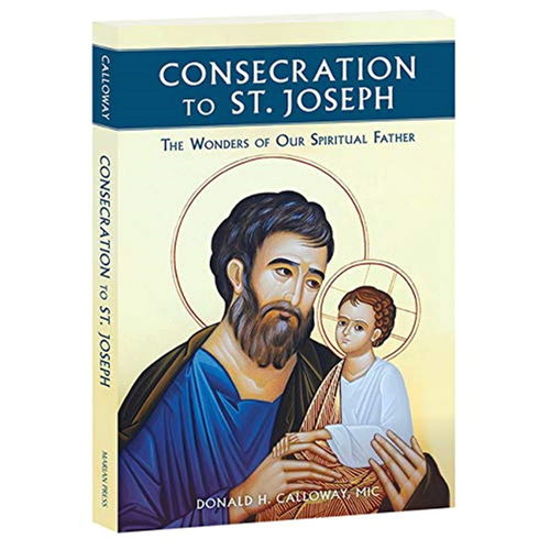 Consecration to Saint Joseph: The Wonders of Our Spiritual Father